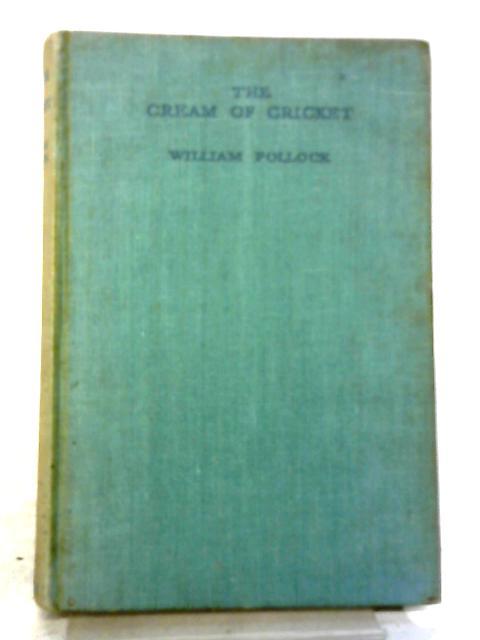 The Cream Of Cricket By William Pollock