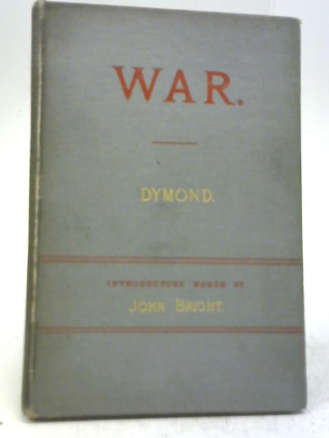 War, Its Causes, Consequences, Lawfulness. An Essay By Jonathan Dymond