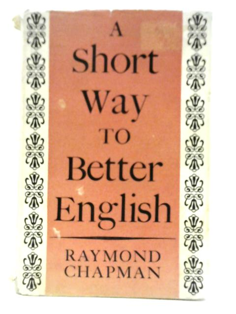 A Short Way to Better English By Raymond Chapman