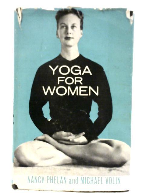 Yoga For Women By Nancy Phelan & Michael Volin
