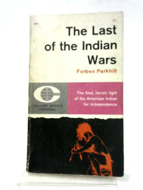 The Last of the Indian Wars By Parkhill Forbes