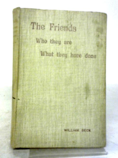 The Friends: Who They Are - What They Have Done By William Beck