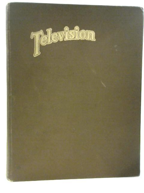 Television: The Official Organ of the Television Society Volume I: March 1928 to February 1929 by