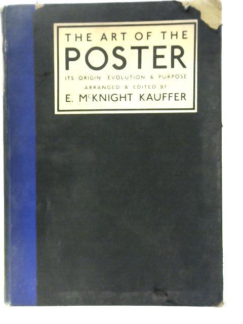 Art of the Poster: Its Origin, Evolution & Purpose By E. Mcknight Kauffer
