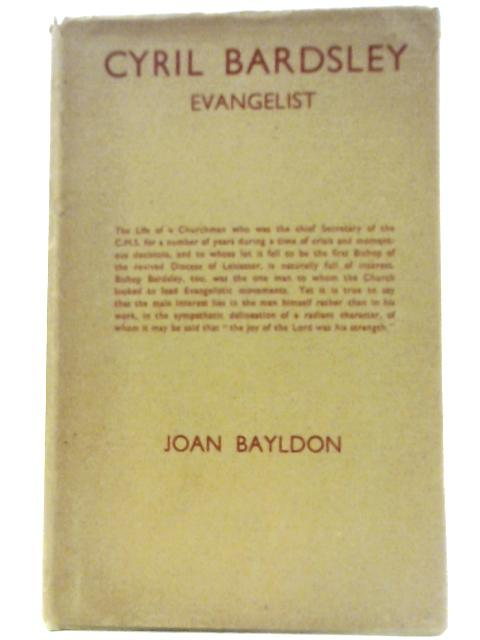 Cyril Bardsley, Evangelist, etc. With Plates, Including Portraits By Joan Bayldon