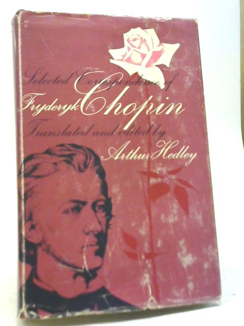 Selected Correspondence of Fryderyk Chopin By Arthur Hedley