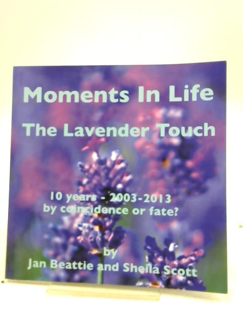 Moments In Life The Lavender Touch By Jan Beattie & Sheila Scott