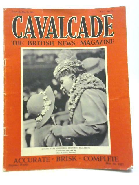 Cavalcade The British News Magazine: May 22nd 1937, Vol. 3, No. 17 By William J Brittain