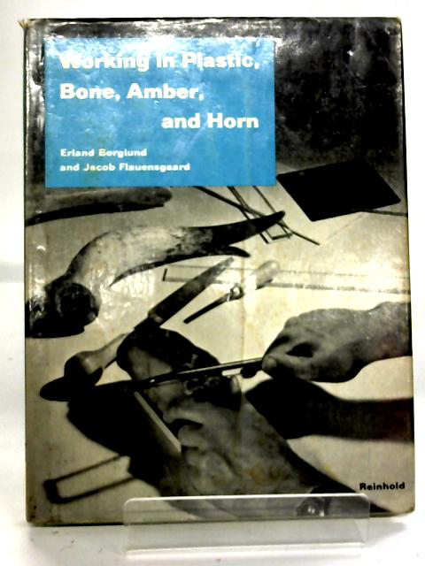 Working in Plastic, Bone, Amber, and Horn (Reinhold Scandinavian Craft Series) By Erland Borglund