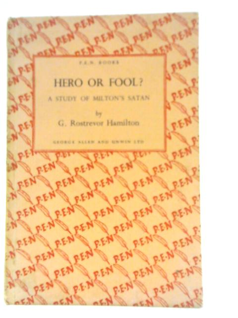 Hero or Fool? A Study of Milton's Satan By G. Rostrevor Hamilton
