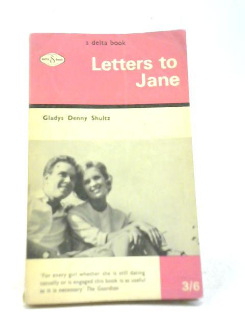Letters to Jane By Gladys Denny Shultz