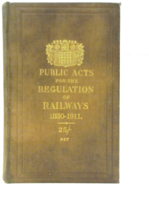 A Collection of the Public General Acts, relating to Railways 1830 - 1911 By Unstated