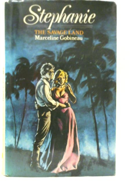 Stephanie: The Savage Land By Marceline Gobineau
