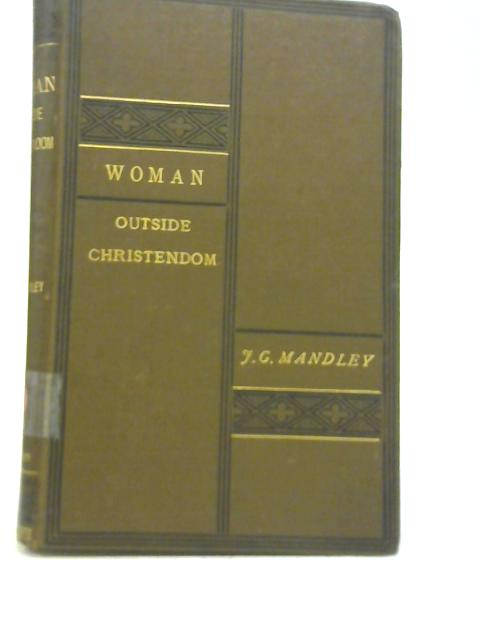Woman Outside Christendom By J G Mandley