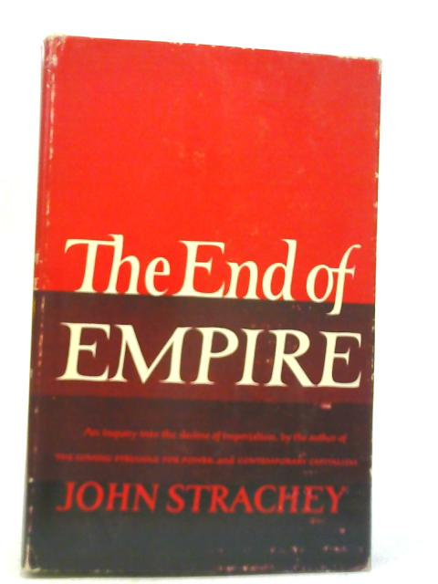 The End of Empire By John Strachey