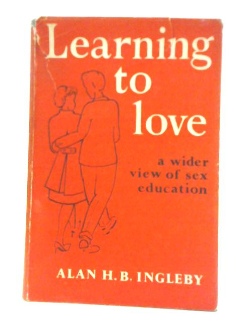 Learning to Love By A. H. B Ingleby