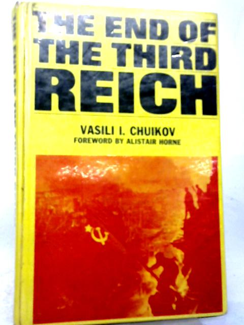 The End of The Third Reich By Vasilii Ivanovich Chuikov