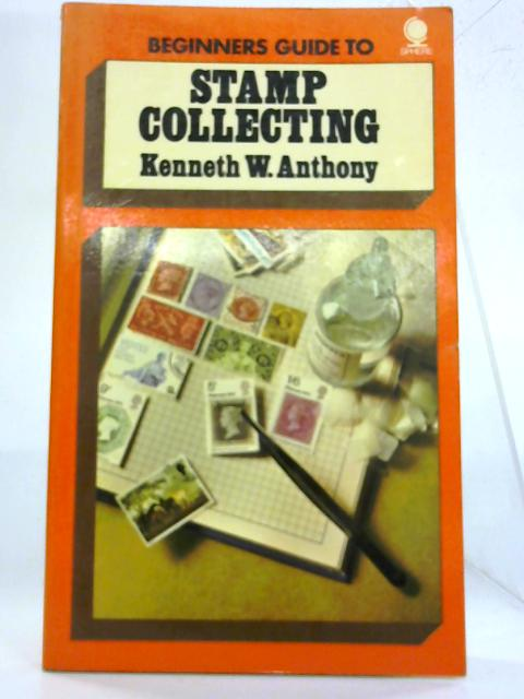 Beginner's Guide to Stamp Collecting By Kenneth W. Anthony