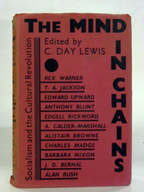 The mind in chains: Socialism and the cultural revolution By C. Day Lewis (Ed.)