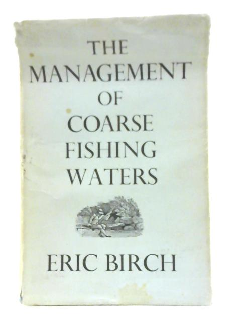 The Management of Coarse Fishing Waters By Eric Birch