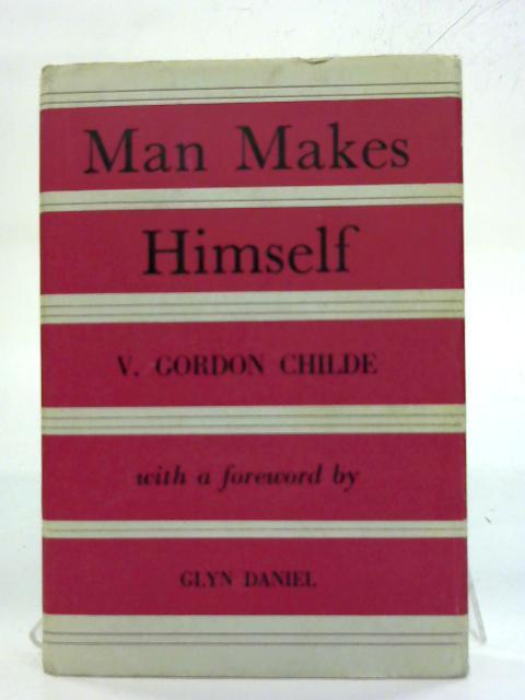Man Makes Himself By V.G. Childe