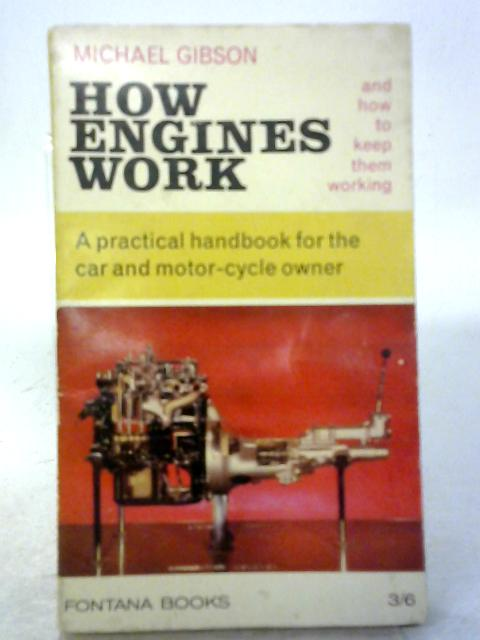 How Engines Work, And How To Keep Them Working (Fontana Books) By Michael Gibson