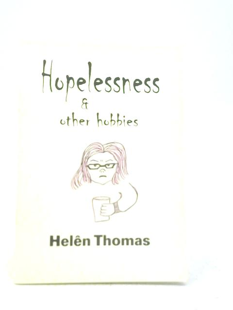 Hopelessness & Other Hobbies By Helen Thomas