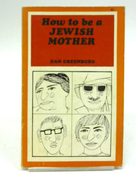 How to be a Jewish Mother By Dan Greenberg