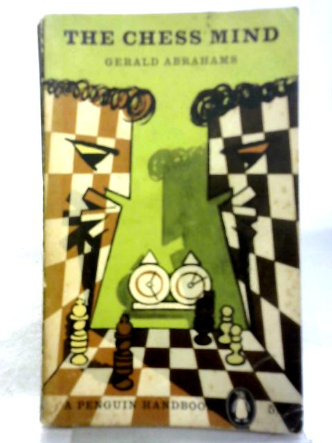 The Chess Mind (Penguin handbooks;no.46) By Gerald Abrahams