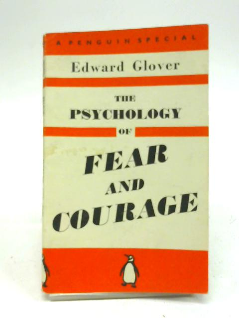 The Psychology of Fear and Courage. Penguin Special No S77 by Edward Glover