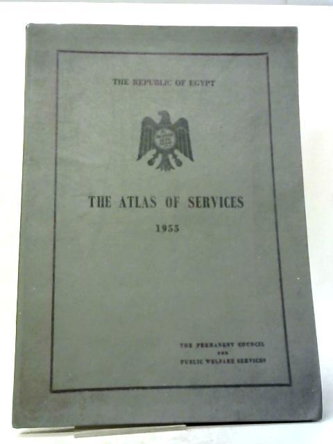 The Republic of Egypt - The Atlas of Services 1955 By Various