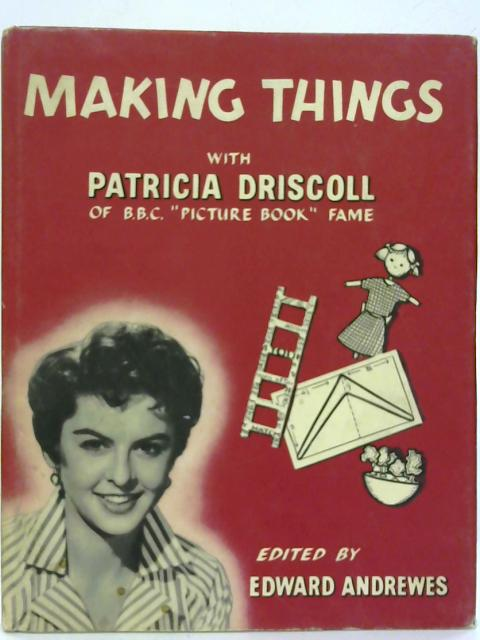 Making Things With Patricia Driscoll By Patricia Driscoll