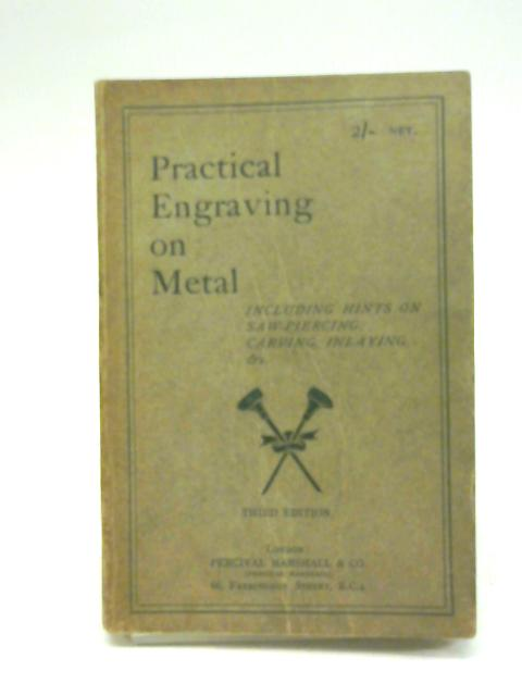 Practical engraving on metal,: Including hints on saw-piercing, carving, inlaying By GAB