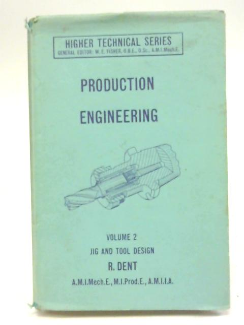Production Engineering for Higher National Certificate - II Jig and Tool Design By R Dent