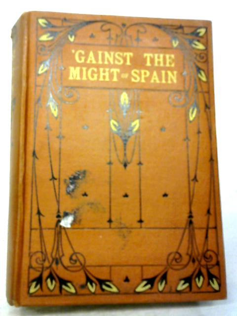 Gainst the Might of Spain: A Story of the Days of the Great Armada By Percy F Westerman