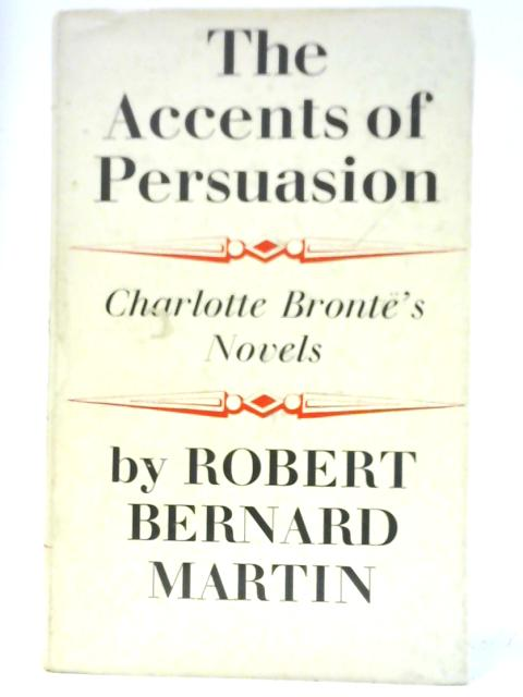 Accents of Persuasion: Charlotte Bronte's Novels By Martin