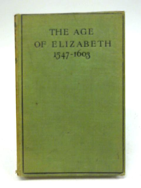 The Age of Elizabeth: 1547-1603 (Bell's English history source books) By Arundell Esdaile