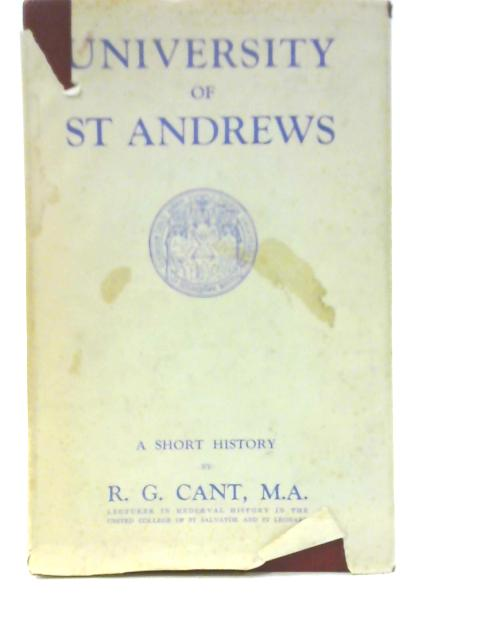 The University of St Andrews : A Short History By R G Cant
