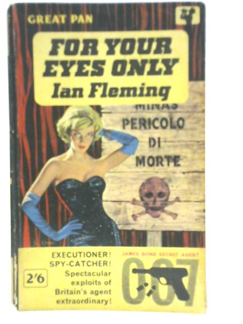 For Your Eyes Only: Five Secret Occasions in the Life of James Bond By Ian Fleming