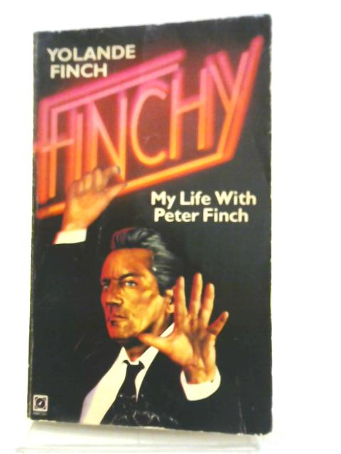 Finchy: My Life with Peter Finch By Yolande Finch