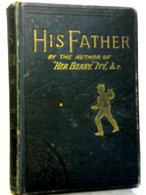 His Father or A Mother's Legacy By Silas K Hocking
