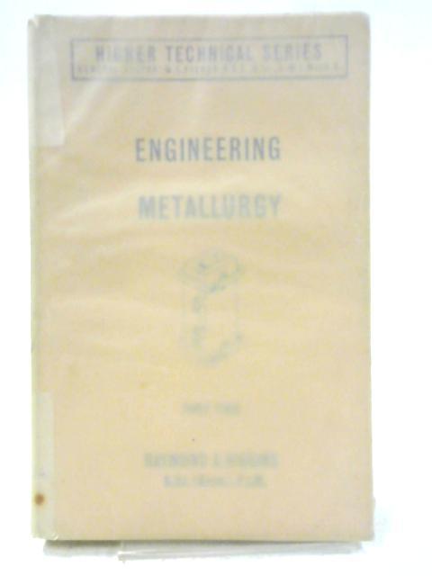 Engineering Metallurgy. Part II: Metallurgical Process Technology. By Raymond A. Higgins