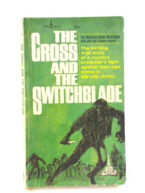 The Cross and the Switchblade By Reverend David Wilkerson John & E. Sherrill