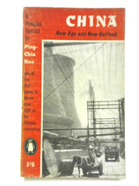 China: New Age and New Outlook By Ping Chia Kuo