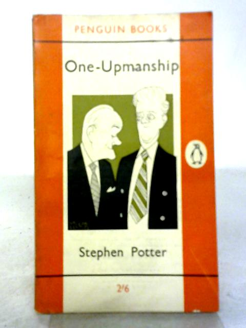 One-Upmanship (Penguin Books. no. 1828.) By Stephen Potter