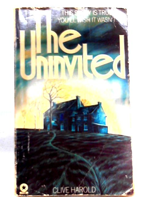 The uninvited: a true story By Clive Harold
