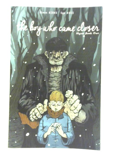Hexes Book On: The Boy Who Came Closer By Simon Birks