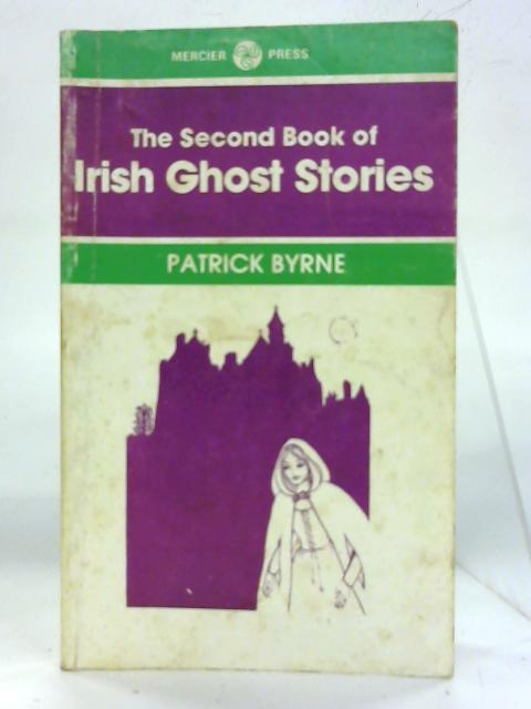The Second Book of Irish Ghost Stories By Patrick F. Byrne