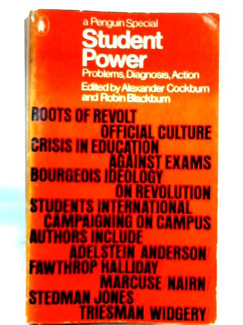 Student Power: Problems, Diagnosis, Action By Alexander Cockburn, Robin Cockburn