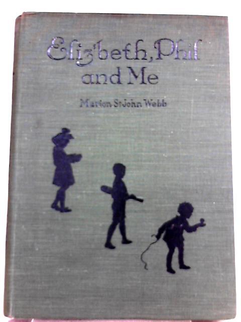 Eliz'beth, Phil and Me By Marion St. John Webb